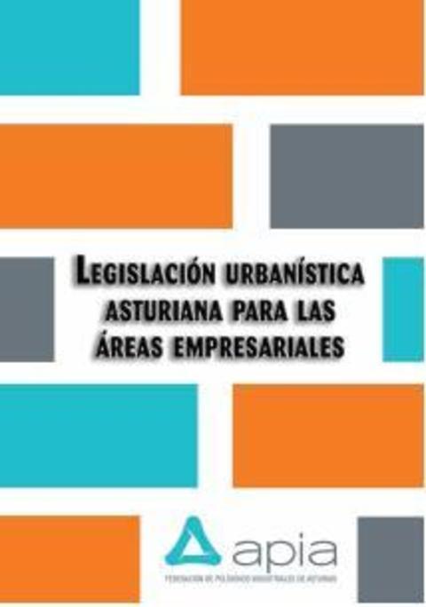 Federación de Polígonos Industriales de Asturias - Legislación Urbanística Asturiana para las Áreas Empresariales - Federación de Polígonos Industriales de Asturias